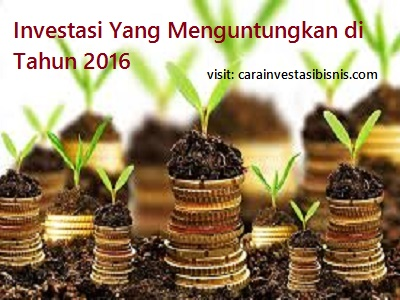 Investasi Yang Menguntungkan Di Tahun 2016 | Cara ...